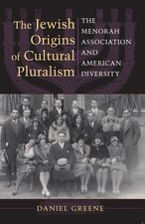 The Jewish Origins of Cultural Pluralism:The Menorah Association and American Diversity