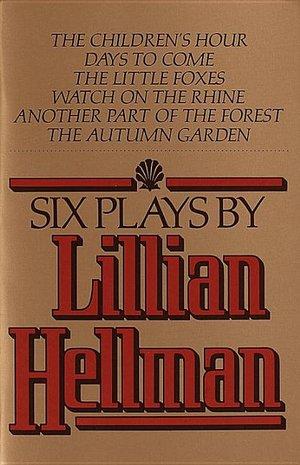 SIX PLAYS BY LILLIAN HELLMAN
