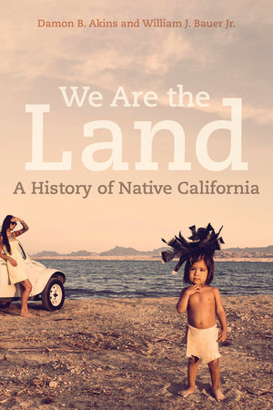 We Are the Land: A History of Native California