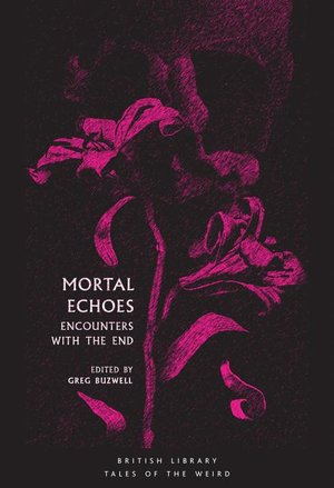 Mortal Echoes: Encounters With the End (Tales of the Weird)