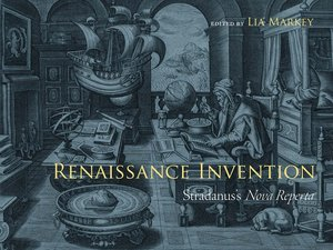 Renaissance Invention: Stradanus's Nova Reperta