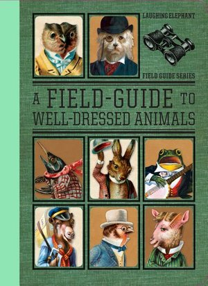 A Field Guide to Well Dressed Animals