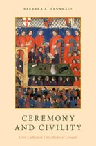 Ceremony and Civility: Civic Culture in Late Medieval London