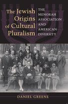 The Jewish Origins of Cultural Pluralism:The Menorah Association and American Diversity