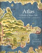 Atlas: A World of Maps From the British Library