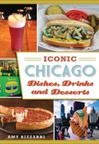 Iconic Chicago, Dishes, Drinks and Desserts