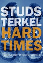 Hard Times:An Oral History of the Great Depression in America