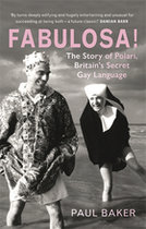 Fabulosa!: The Story of Polari, Britain?s Secret Gay Language