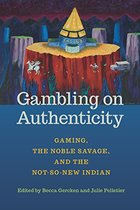 Gambling on Authenticity: Gaming, the Noble Savage, and the Not-So-New Indian