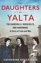Daughters of Yalta: The Churchills, Roosevelts, and Harrimans: A Story of Love and War